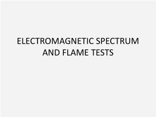ELECTROMAGNETIC SPECTRUM AND FLAME TESTS