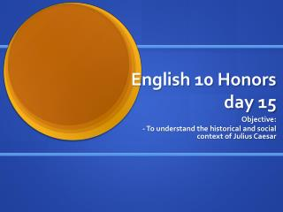 English 10 Honors  day 15