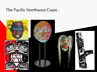 The Pacific Northwest Coast...