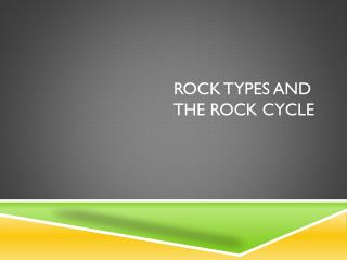 Rock TYPEs and the Rock Cycle