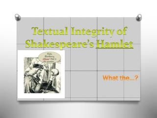 Textual Integrity of  Shakespeare's  Hamlet