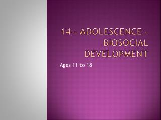 14 - Adolescence – Biosocial Development