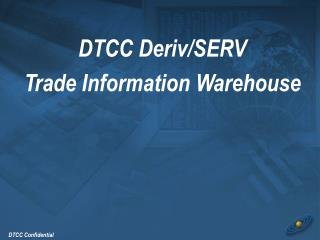 DTCC Deriv/SERV Trade Information Warehouse