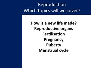 Reproduction Which topics will we cover?
