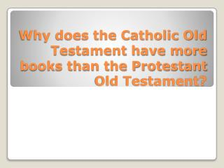 Why does the Catholic Old Testament have more books than the Protestant Old Testament?
