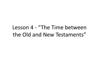 "Lesson 4 - ""The Time between the Old and New Testaments"""