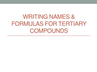 Writing Names & Formulas for tertiary compounds