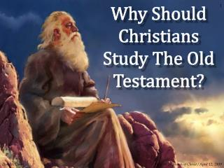 Why Should Christians Study The Old Testament?