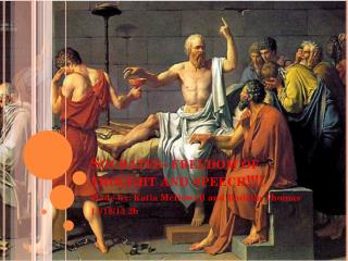Socrates- freedom of thought and speech!!!!