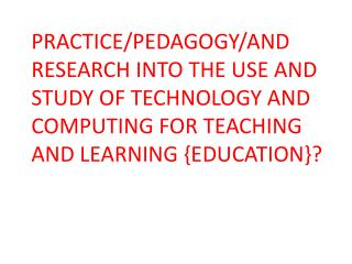 Developing PEDAGOGY through  RESEARCH INTO THE learning and teaching of and with COMPUTING and IT
