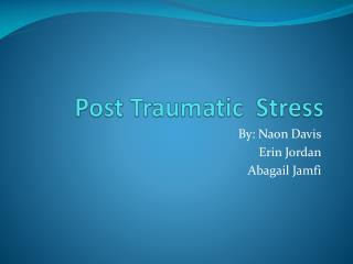 Post Traumatic  Stress