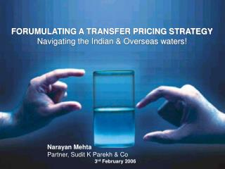 FORUMULATING A TRANSFER PRICING STRATEGY Navigating the Indian & Overseas waters!
