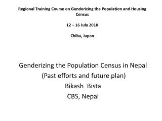 Regional Training Course on Genderizing the Population and Housing Census 12 – 16 July 2010 Chiba, Japan