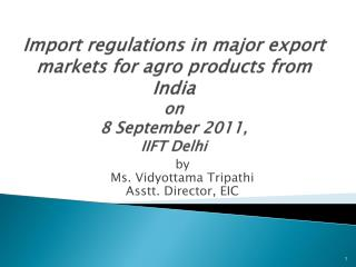 Import regulations in major export markets for agro products from India on 8 September 2011 ,  IIFT Delhi