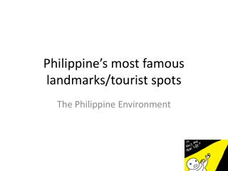 Philippine's most famous landmarks/tourist spots