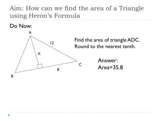 Aim: How can we find the area of a Triangle using Heron's Formula