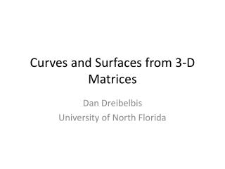 Curves and Surfaces from 3-D Matrices
