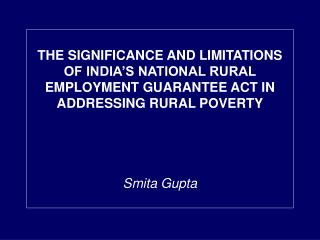 THE SIGNIFICANCE AND LIMITATIONS OF INDIA'S NATIONAL RURAL EMPLOYMENT GUARANTEE ACT IN ADDRESSING RURAL POVERTY Smita Gu