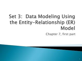 Set 3:  Data Modeling Using the Entity-Relationship (ER) Model
