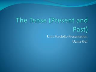 The Tense (Present and Past)