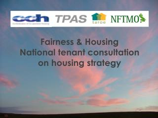 Fairness & Housing  National tenant consultation on housing strategy