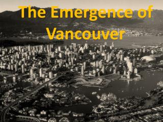 The Emergence of Vancouver