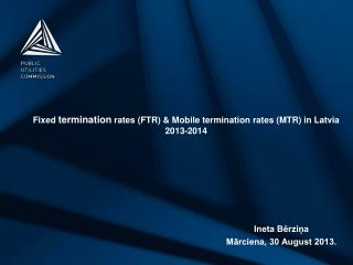Fixed  termination  rates (FTR) & Mobile termination rates (MTR) in Latvia 2013-2014