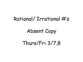 Rational/ Irrational #'s Absent Copy Thurs/Fri 3/7,8
