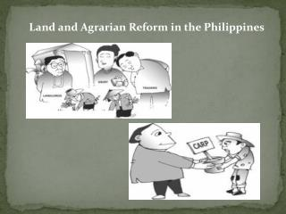 Land and Agrarian Reform in the Philippines