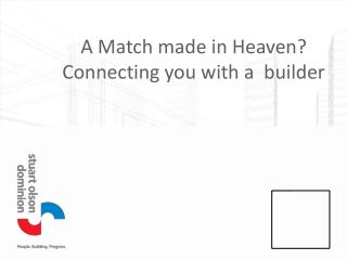 A Match made in Heaven? Connecting you with a  builder