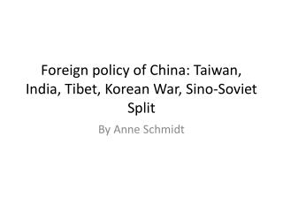 Foreign policy of China: Taiwan, India, Tibet, Korean War, Sino-Soviet Split