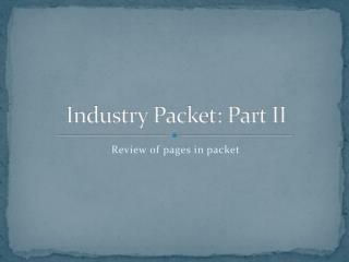 Industry Packet: Part II