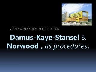 Damus -Kaye- Stansel & Norwood ,  as procedures .