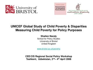 UNICEF Global Study of Child Poverty & Disparities Measuring Child Poverty for Policy Purposes Shailen Nandy School