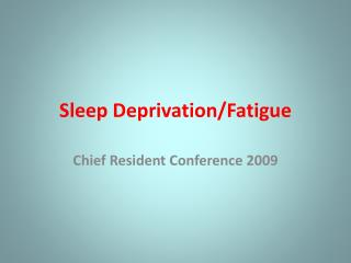 Sleep Deprivation/Fatigue