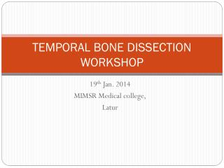 TEMPORAL BONE DISSECTION WORKSHOP