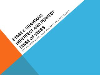 STAGE 6 GRAMMAR: IMPERFECT AND PERFECT TENSE OF VERBS