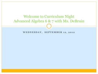 Welcome to Curriculum Night Advanced Algebra 6 & 7 with Ms.  DeBruin