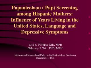 Papanicolaou ( Pap) Screening among Hispanic Mothers: Influence of Years Living in the United States, Language and Depre