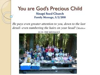 You are God's Precious Child Sinapi Seed  Church Family Message,  5/2/2010