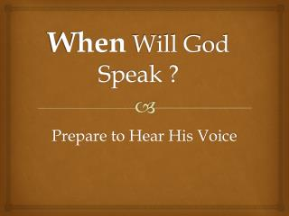 When  Will God  Speak ?