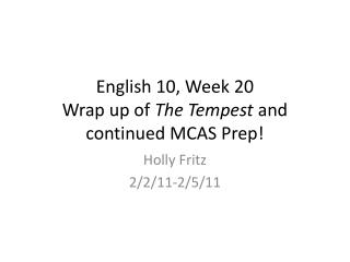 English 10, Week 20 Wrap up of  The Tempest  and continued MCAS Prep!