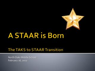 A STAAR is Born   The TAKS to STAAR Transition