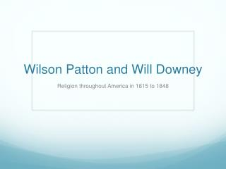 Wilson Patton and Will Downey