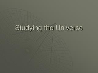 Studying the Universe
