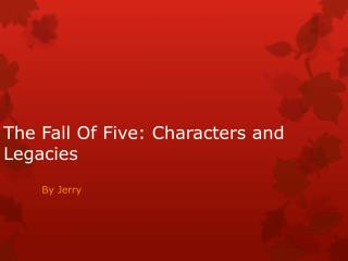 The Fall Of Five:  Characters and Legacies
