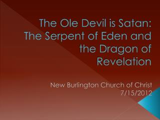The Ole Devil is Satan: The Serpent of Eden and the Dragon of Revelation