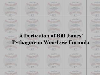 A Derivation of Bill James' Pythagorean Won-Loss Formula