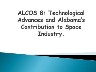ALCOS 8: Technological Advances and Alabama's Contribution to Space Industry.