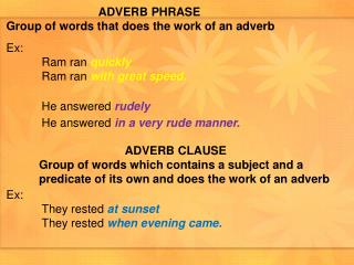 ADVERB PHRASE Group of words that does the work of an adverb